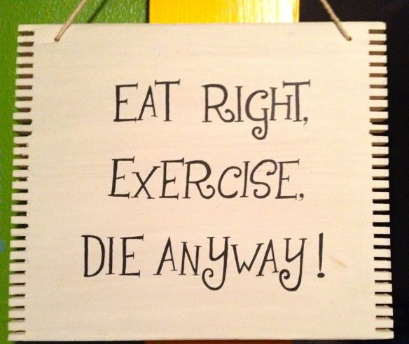 Eat right, exercise, die anyway